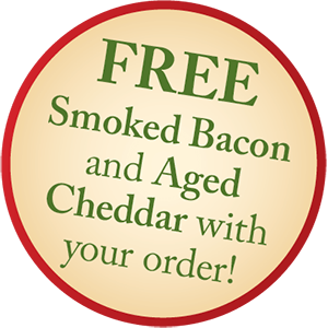 Free Smoke Bacon and Aged Cheddar with your order!